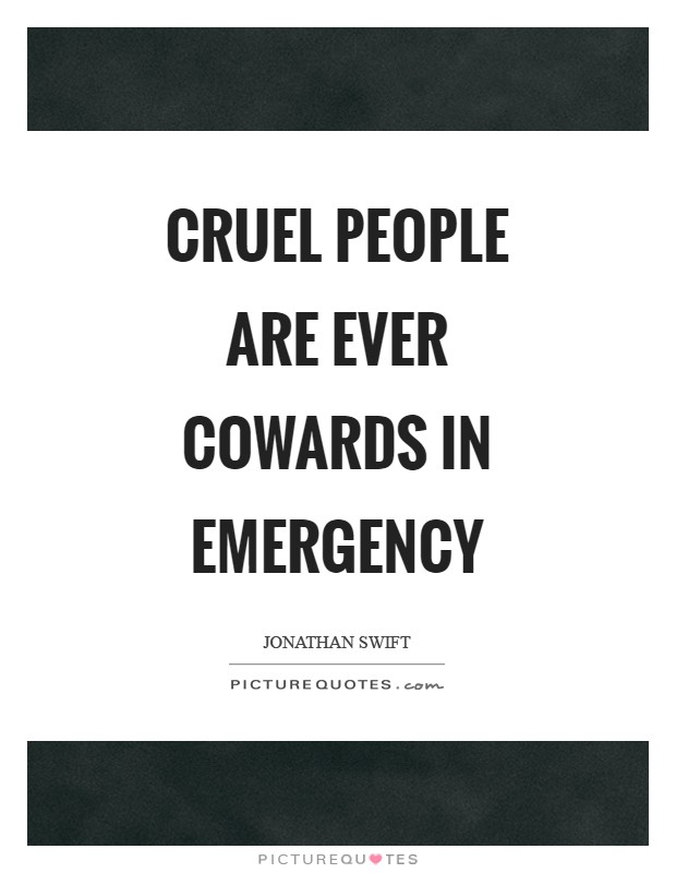 Cruel people are ever cowards in emergency Picture Quote #1