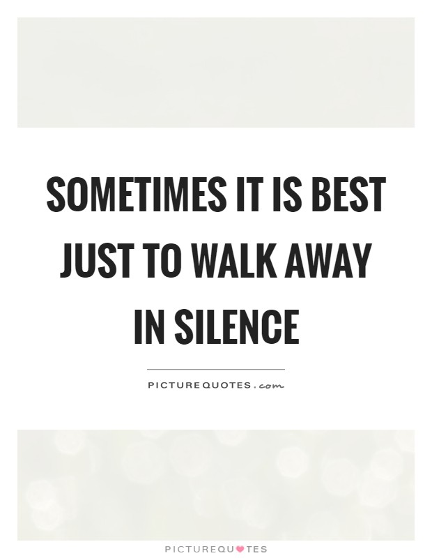 Sometimes it is best just to walk away in silence | Picture ...
