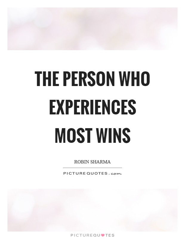 The person who experiences most wins Picture Quote #1