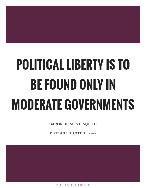 Political liberty is to be found only in moderate governments Picture Quote #1