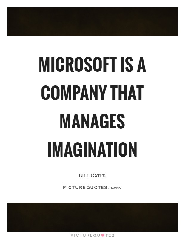 Microsoft is a company that manages imagination Picture Quote #1