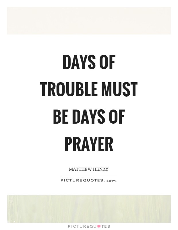 Days of trouble must be days of prayer Picture Quote #1
