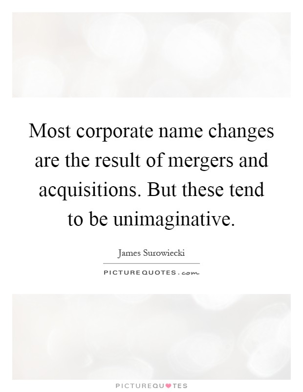 Most corporate name changes are the result of mergers and acquisitions. But these tend to be unimaginative Picture Quote #1