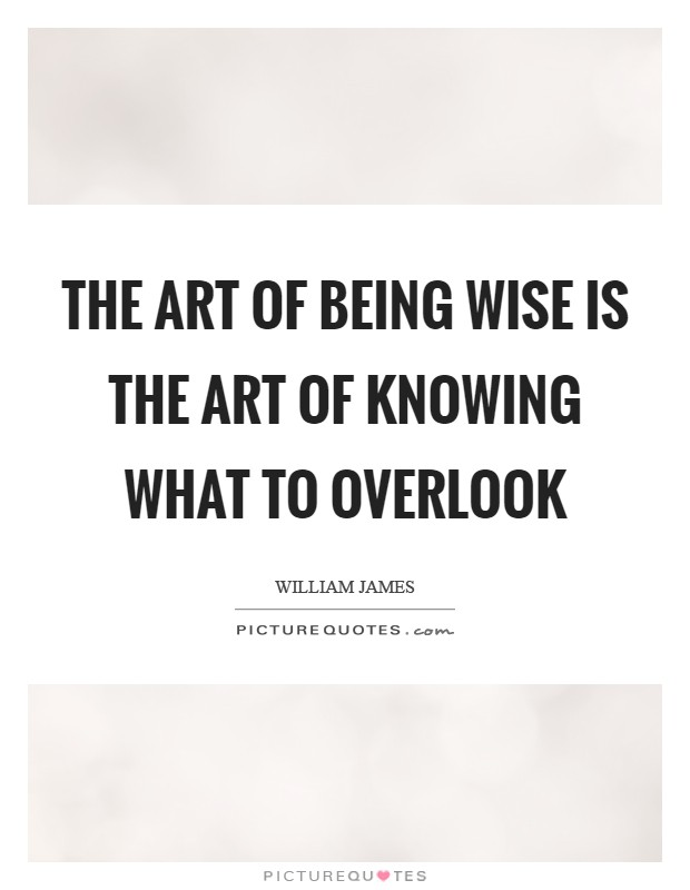 The art of being wise is the art of knowing what to overlook Picture Quote #1