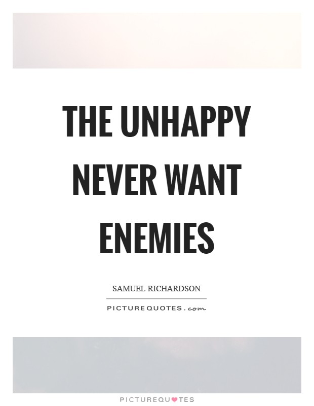 The unhappy never want enemies Picture Quote #1