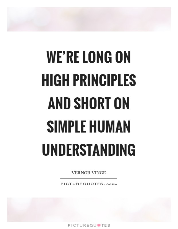 We're long on high principles and short on simple human understanding Picture Quote #1