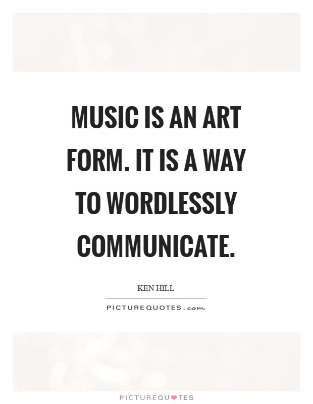 Music is an art form. It is a way to wordlessly communicate Picture Quote #1