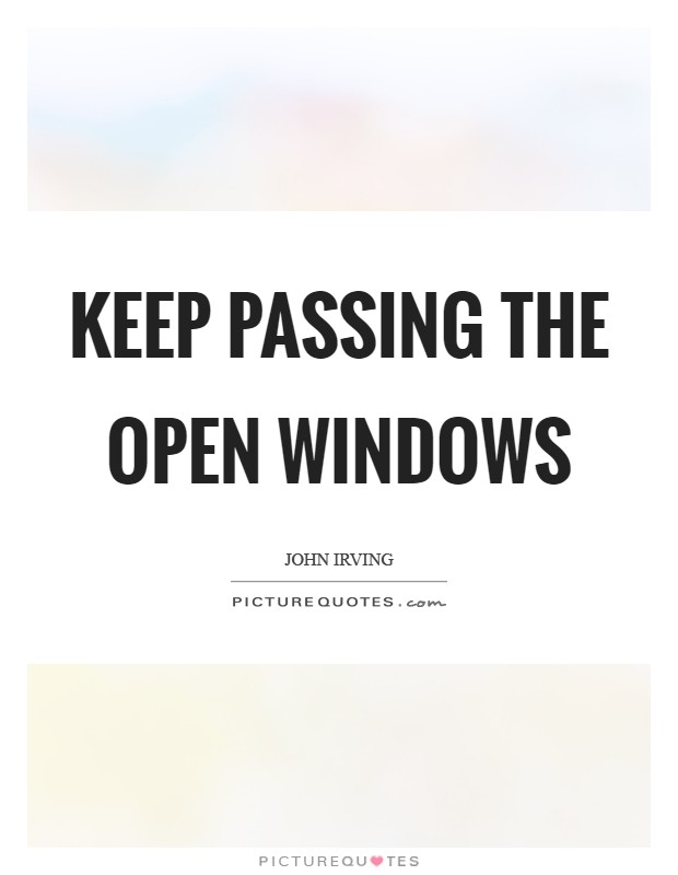Keep passing the open windows Picture Quote #1