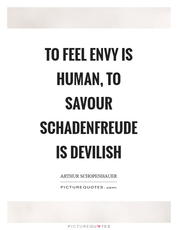 To feel envy is human, to savour schadenfreude is devilish Picture Quote #1