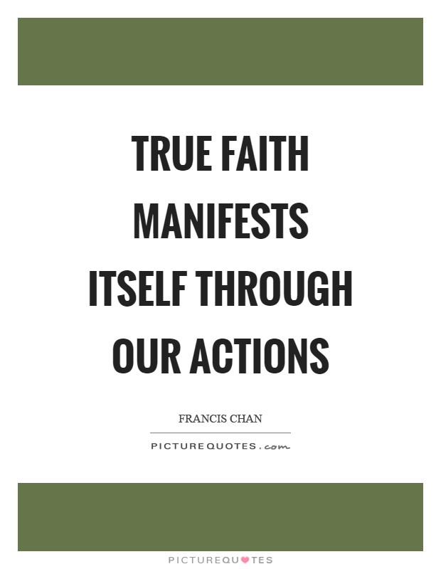True faith manifests itself through our actions Picture Quote #1