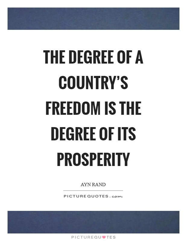 The degree of a country's freedom is the degree of its prosperity Picture Quote #1