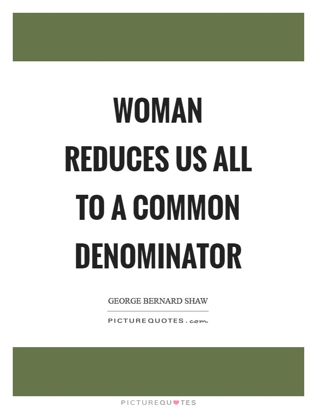 Woman reduces us all to a common denominator Picture Quote #1