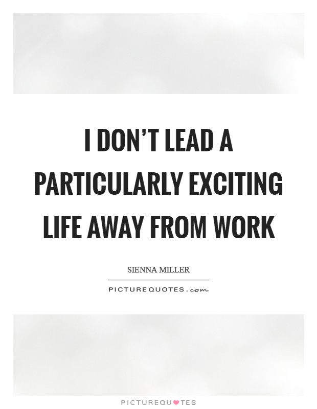 I don't lead a particularly exciting life away from work Picture Quote #1