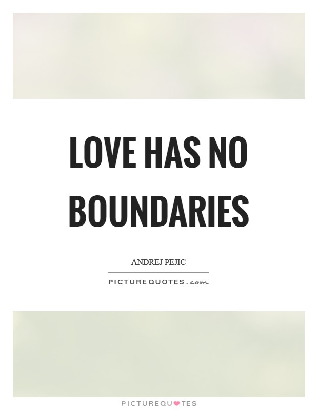 Love has no boundaries Picture Quote #1