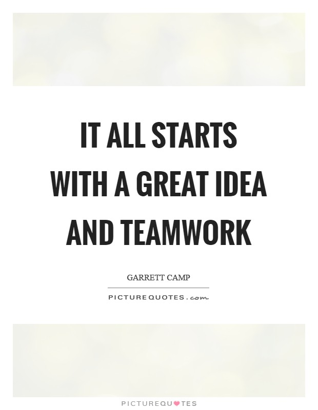 It all starts with a great idea and teamwork Picture Quote #1