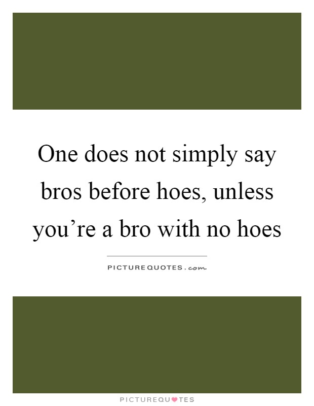 Hoes Quotes   Hoes Sayings   Hoes Picture Quotes