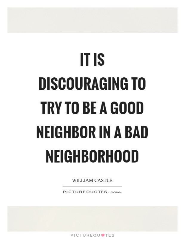 essay on being a good neighbour What is the best way to become a good person philosophy essay is good, and they might even accuse you of being an apple off the neighbour's tree to.