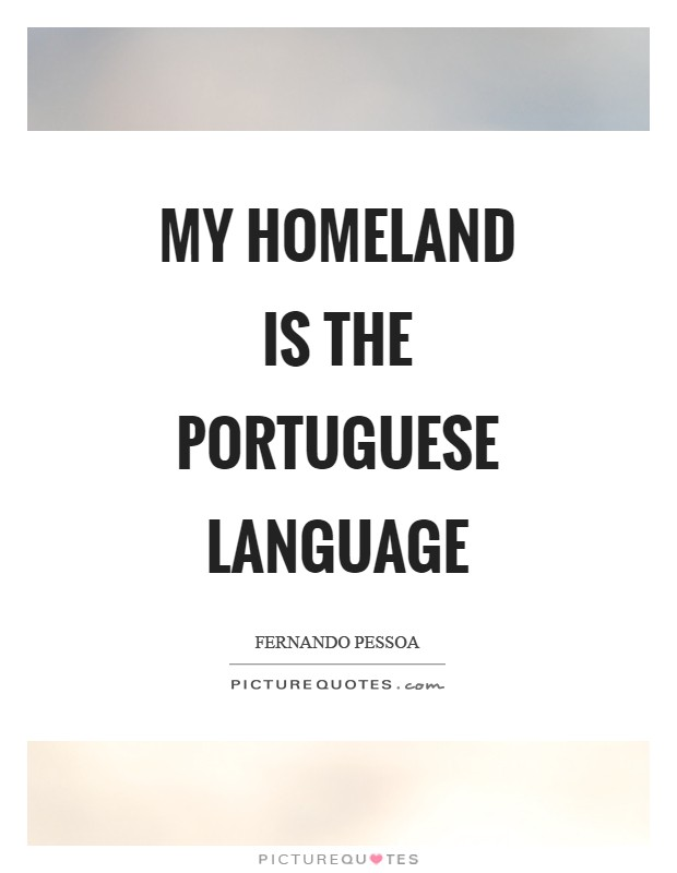 My homeland is the portuguese language Picture Quote #1