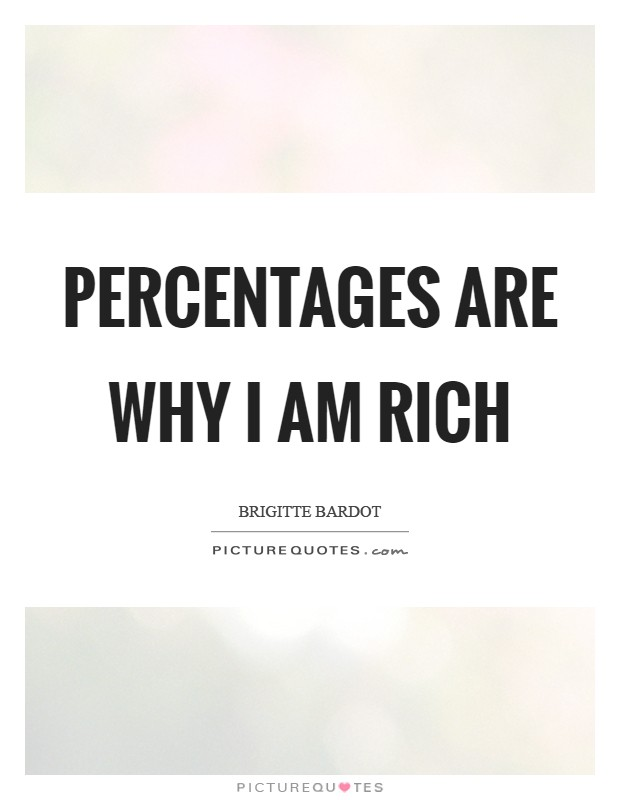 Percentages are why I am rich Picture Quote #1