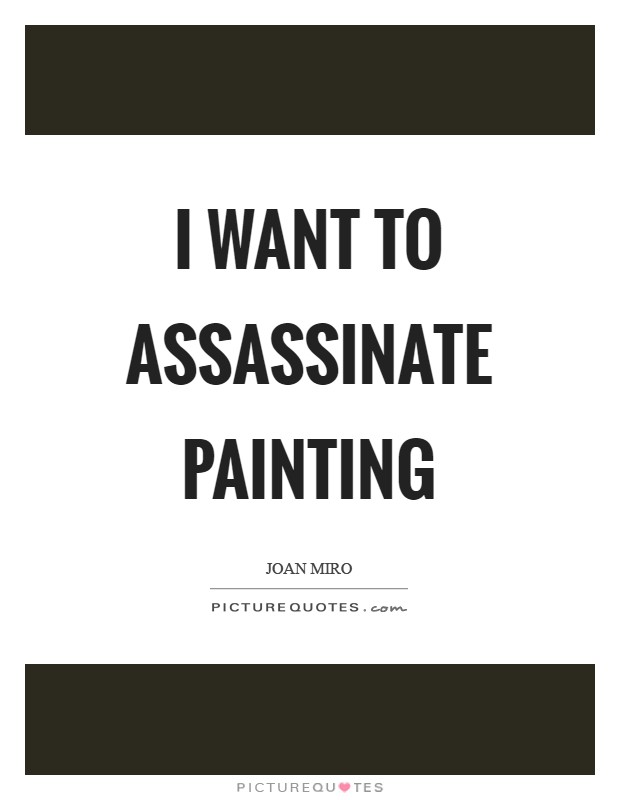 I want to assassinate painting Picture Quote #1