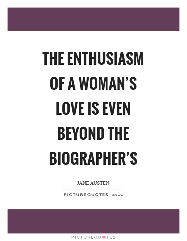 The enthusiasm of a woman's love is even beyond the biographer's Picture Quote #1