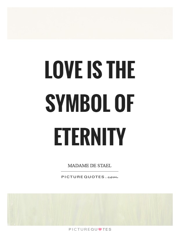 Love is the symbol of eternity Picture Quote #1