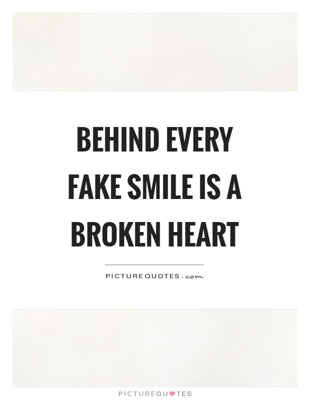 Behind every fake smile is a broken heart | Picture Quotes