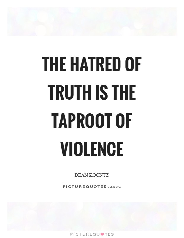 The hatred of truth is the taproot of violence Picture Quote #1