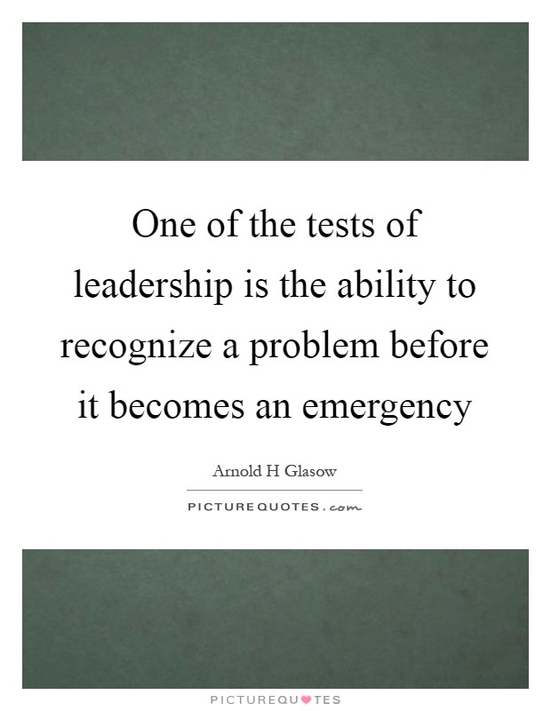 One of the tests of leadership is the ability to recognize a problem before it becomes an emergency Picture Quote #1