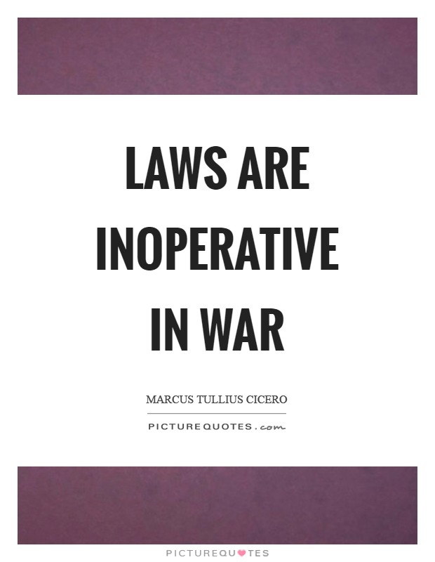 Laws are inoperative in war Picture Quote #1