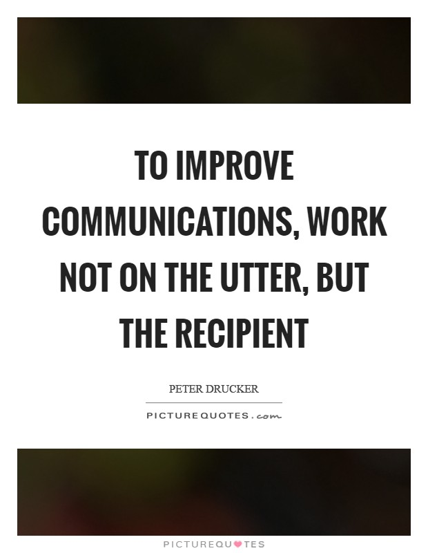 To improve communications, work not on the utter, but the recipient Picture Quote #1
