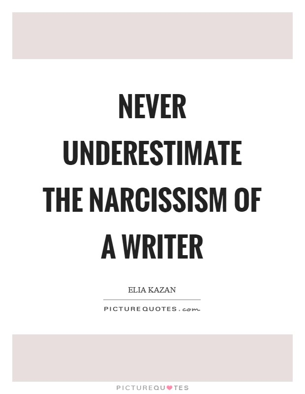 Never underestimate the narcissism of a writer Picture Quote #1