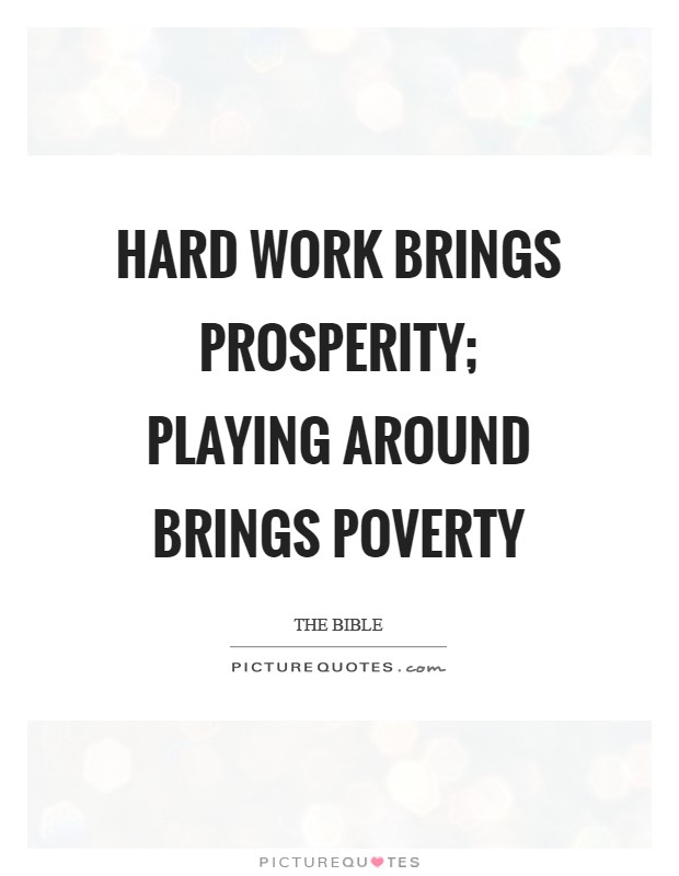 Hard work brings prosperity; playing around brings poverty Picture Quote #1