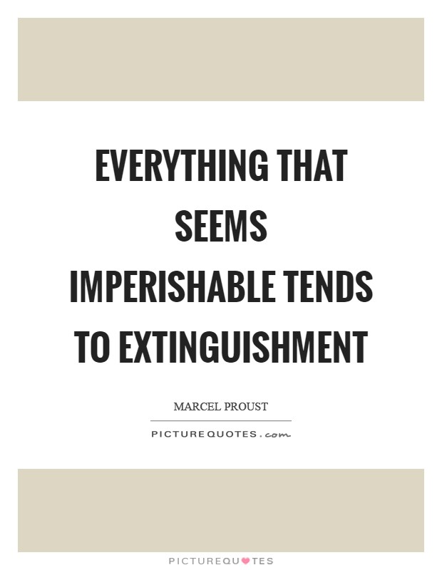 Everything that seems imperishable tends to extinguishment Picture Quote #1