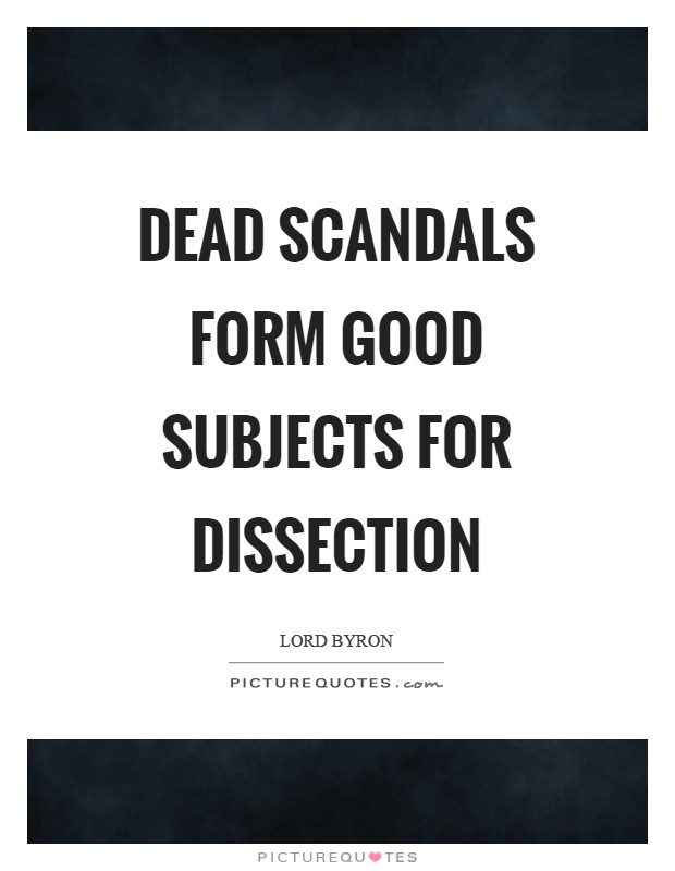 Dead scandals form good subjects for dissection Picture Quote #1