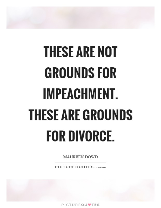 These are not grounds for impeachment. These are grounds for divorce Picture Quote #1