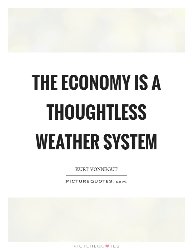 The economy is a thoughtless weather system Picture Quote #1