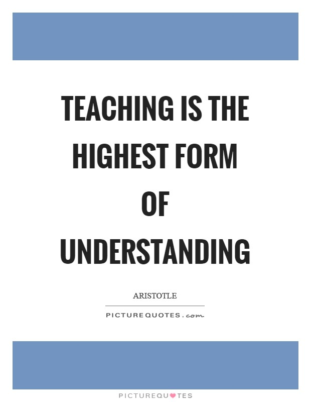 Teaching is the highest form of understanding Picture Quote #1