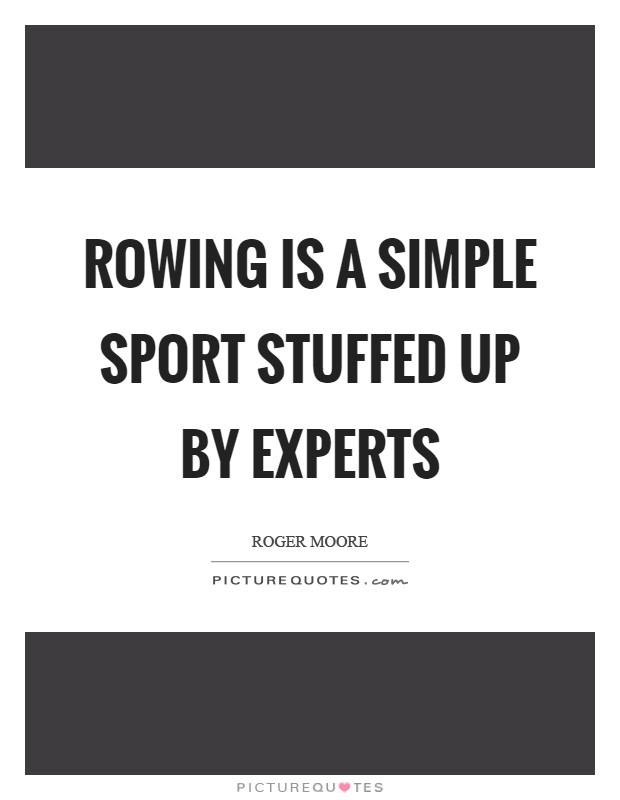 Rowing is a simple sport stuffed up by experts Picture Quote #1
