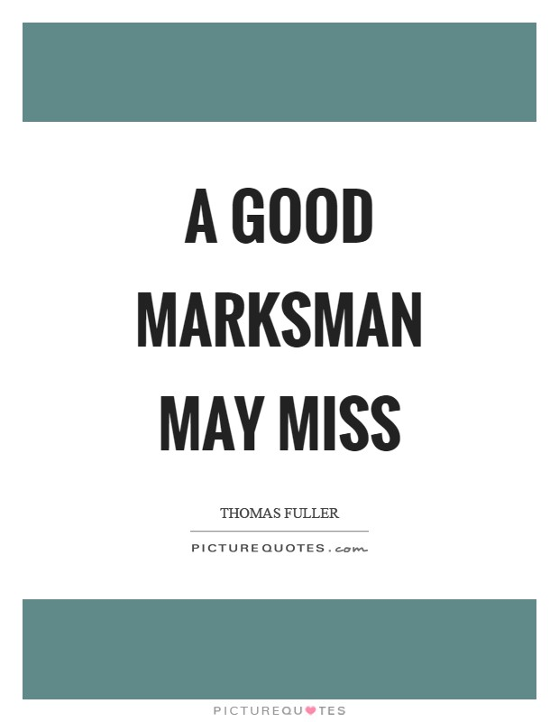 A good marksman may miss Picture Quote #1