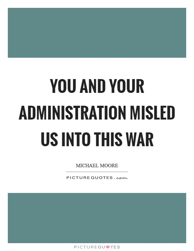 You and your administration misled us into this war Picture Quote #1