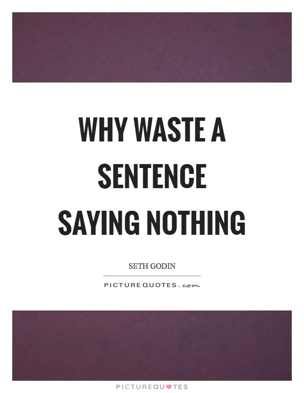 Why waste a sentence saying nothing Picture Quote #1