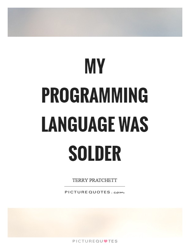 My programming language was solder Picture Quote #1