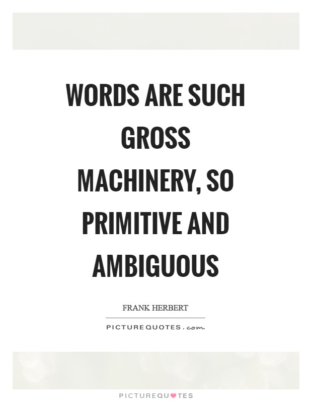 Words are such gross machinery, so primitive and ambiguous Picture Quote #1
