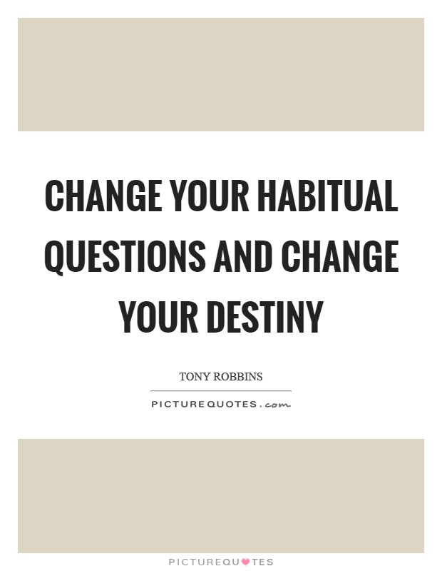 Change your habitual questions and change your destiny Picture Quote #1