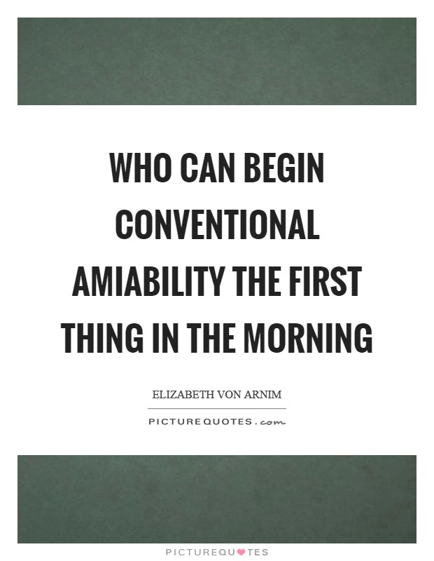 Who can begin conventional amiability the first thing in the morning Picture Quote #1