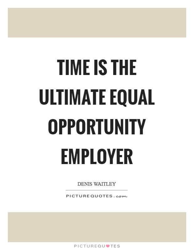 Time is the ultimate equal opportunity employer Picture Quote #1