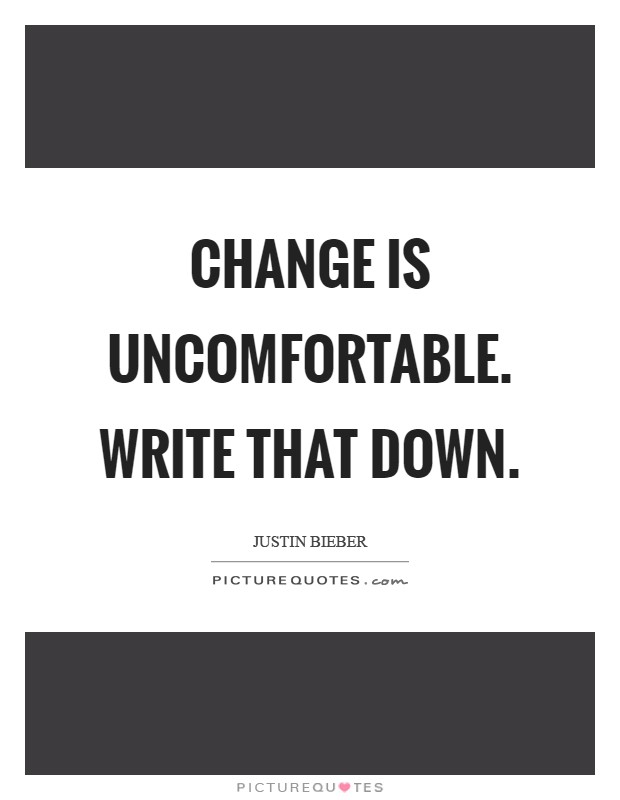 Change is uncomfortable. Write that down Picture Quote #1
