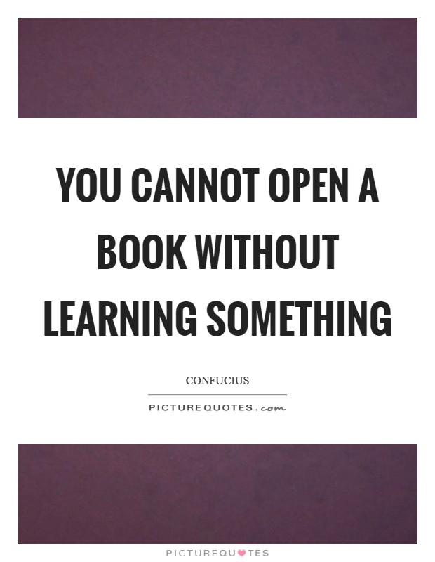 You cannot open a book without learning something Picture Quote #1