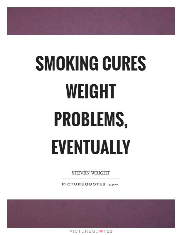 Smoking cures weight problems, eventually Picture Quote #1
